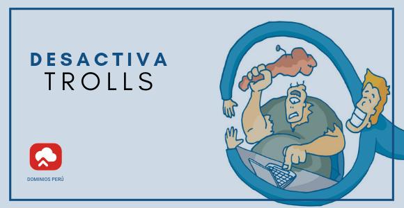 desactiva trolls